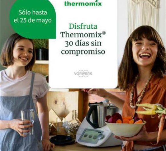 ¡DISFRUTA Thermomix® 30 DíAS SIN COMPROMISO!